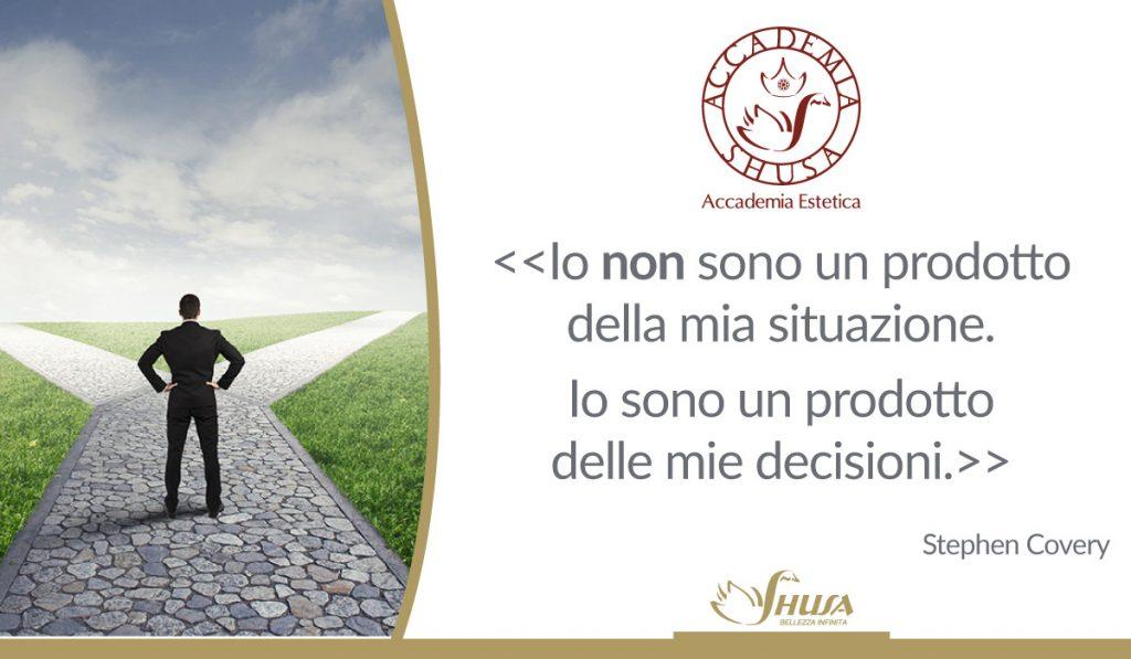Io non sono un prodotto della mia situazione. Io sono un prodotto delle mie decisioni.
